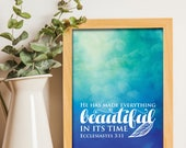 He has made everything beautiful in its time / Scripture prints / Scripture wall art / scripture posters / bible verse prints