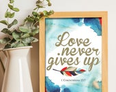 Love never gives up print / Scripture prints / Scripture wall art / scripture posters / bible verse prints / bible verse wall art