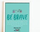 Scripture art / Be brave Deuteronomy 31:8 Print /  scripture wall art / scripture prints / kids bible verse print / kids scripture art