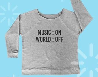Music on World off fashion shirt women workout shirt sweatshirt music tee funny tshirt slouchy shirt ladies sweatshirt cool tshirt S M L