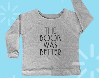 The book was better shirt funny top women workout shirt sweatshirt music tee funny tshirt slouchy shirt ladies sweatshirt cool tshirt S M L
