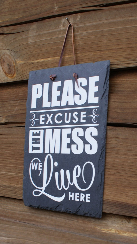 Excuse The Mess Sign - Messy House Happy Kids - Housewarming Gift - Happy Home - Messy House - Hanging Slate Sign - Excuse The Mess Slate