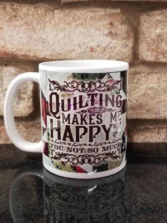 Quilter's Mug, Quilting Mug, Quilt Maker's Mug, Gift for Quilter, Quilting Circle Gift, Quilting Humor, Coffee Mug, Quilter's Coffee Mug