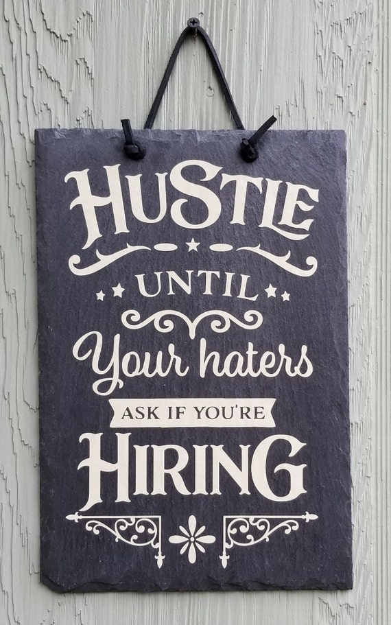 Hustle Until Your Haters Ask If You're Hiring - Motivational Decor - Inspirational Sign - Office Sign - Gift for Entrepreneur - Slate Sign