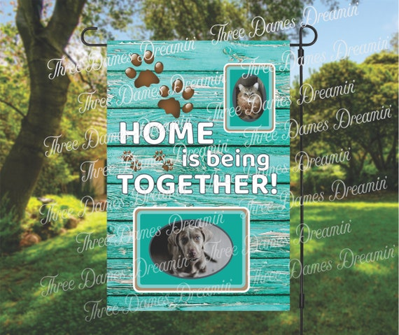 Home is Being Together Garden Flag with photo inserts Double Sided or Single Sided Garden Flag  - Pet Owner Garden Flag - 12x18 Flag