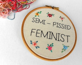Semi-Pissed Feminist Embroidery Hoop Art, Floral Embroidery, Modern Home Decor, Personalized Gifts for Her