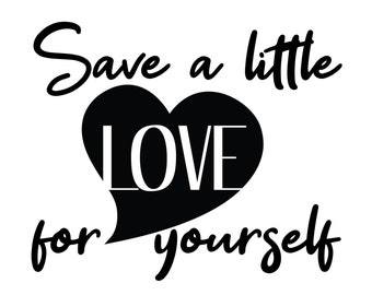 Save a Little Love for Yourself - Digital File Download - Vector