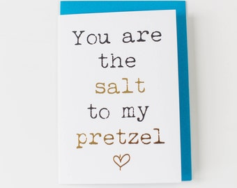You are the salt to my pretzel! Greetings Card