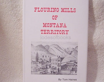 Montana History-Flouring Mills Of Montana Territory-HB-DJ-FE-New Condition