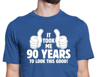 It Took Me 90 YEARS To Look This Good Shirt 90th Birthday Years Old Turning Gift Custom Name And Number BD 495