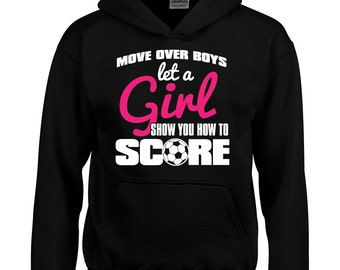 6026b64ef Let a GIRL Show You How to Score Hoodie Girl Pride Girl Power Girls Soccer  Loves Soccer Christmas Gift Trendy Youth Hoodie BD-673H