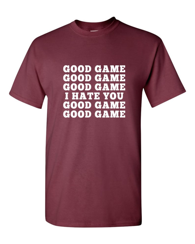 412ddfacd Good Game Good Game I Hate You Funny T-Shirt Tee Shirt T Shirt | Etsy
