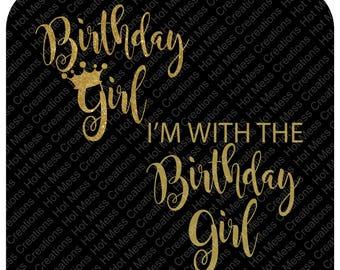 Birthday Girl SVG - I'm with the Birthday Girl SVG - Birthday Girl Shirt Design - Birthday Crown SVG- svg  Digital Download File