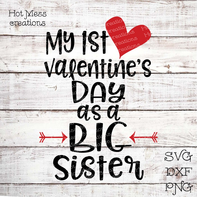 Valentine SVG DXF PNG Digital Download My First Valentine/'s Day as a Big Sister