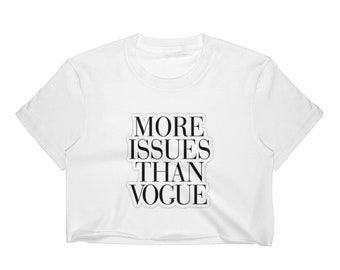 83d4498619720 Items similar to I ve got more issues than vogue Women s Crop Tee on ...