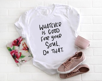 Funny Shirts, Quote Shirts, Meme Shirts, Graphic Tee, Shirts With Sayings, Unisex T-Shirts, Funny Gifts, Good For Your Soul, Scripture Shirt
