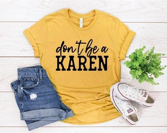 Don't be a Karen, Karen Shirts, Funny Shirts, Don't be Salty, Social distancing, Bestie Gifts, Mom Gifts, Alignment, Be Kind, Birthday Gifts