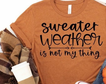Sweater Weather is Not my thing, Fall Shirts, Sweater weather, Autumn T-Shirts, It's fall y'all, Coffee Gift, Fall Gifts, pumpkin spice