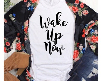 Slogan Shirts, Motivational Shirts, Funny Shirts, Graphic Tees, New Year T-Shirts, Unisex T-Shirts, Funny Gifts, Wake Up Now, Scripture Tee