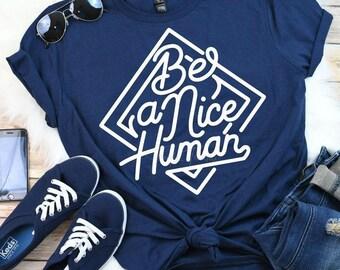 Be A Nice Human, Be Kind, BLM Shirts, Slogan Tees, Kindness Gifts, Funny T-Shirts, Activist Tees and Shirts, Birthday Tees, Peace Love