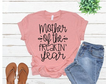 Mother of the freakin year, Homeschool Mom, Sarcastic Tees, Funny Shirts, Quote Shirts, Tired mom Shirts, Sister T-Shirts, Mom birthday