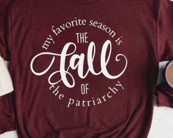 Fall T-Shirts, Fall of the Patriarchy, Fall Tees, Sweater weather, Autumn T-Shirts, It's fall y'all,Coffee Gift, Fall Gifts, pumpkin spice