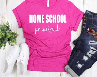 Homeschool Mom, Homeschool Principal, Sarcastic Tees, Funny Shirts, Quote Shirts, Not today Shirts, Sister T-Shirts, Mom gifts, Birthdays