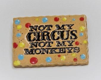 Circus magnet, Not my circus, not my monkeys, ceramic magnet