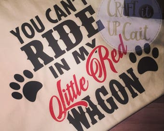 You Can't Ride In My Little Red Wagon Shirt
