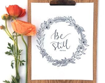 Be Still Hand Lettering and Floral Illustration *Digital Print* 8x10