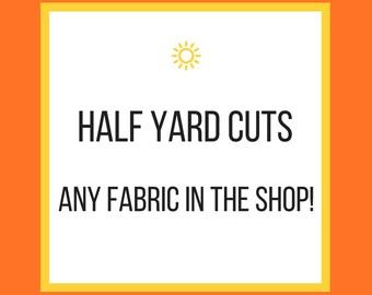 Half Yard Cut- Any Fabric Listed, Custom Cut - Half Yard Each