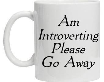 Funny Coffee Mug - Am Introverting Please Go Away Mug - Coffee Break Mug - Introverting Mug
