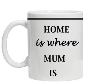 Home Is Where Mom Is Coffee Mug - Ceramic Coffee Cup - Tea Mug, Quote Mug, UK Mug, Message Mug, Statement Mug, Cute Mug