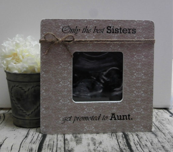Only The Best Sisters Get Promoted To Aunt Frame Etsy