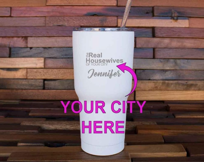 The Real Housewives of Your City Tumbler Cup, Real Housewife, Insulated Drink, Cocktail, Mug, Custom City Name, Engraved