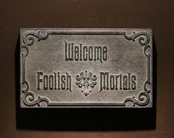 Disney Haunted Mansion Welcome Foolish Mortals inspired sign DARK aged finish