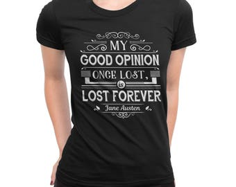 Jane Austen Quote My Good Opinion Once Lost is Lost Forever Women's short sleeve t-shirt