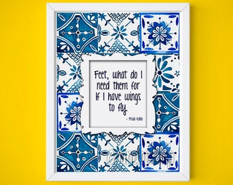 Feet, what do I need them for If I have wings to fly.   Frida Kahlo, print poster, watercolor poster, quote poster mexican quote