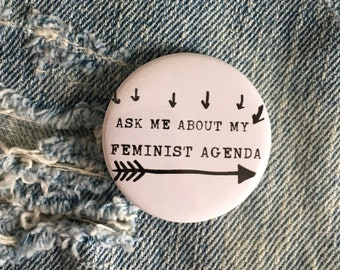 ask me about my feminist agenda button, feminist button, feminist pin, 1.5 inch pin back button, 37 mm pinback button