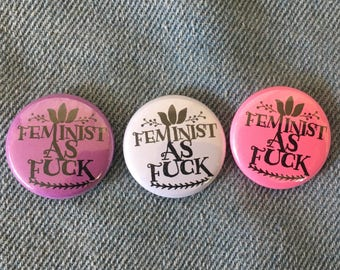 Feminist as fuck, feminist pin, 1 inch pin back button