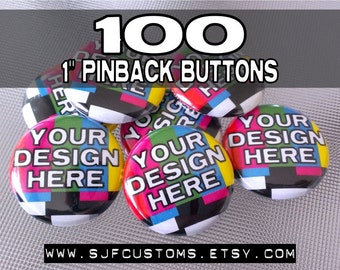 100 CUSTOM 1 inch Pinback BUTTONS / Badges