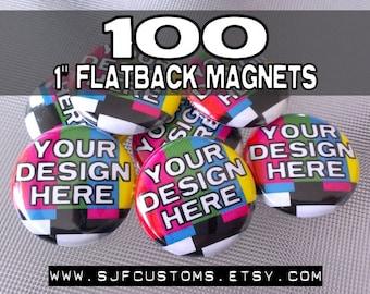 100 CUSTOM 1 inch Flatback Magnets
