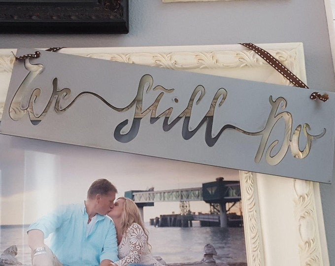 We Still Do Sign, Gift, Rustic Love Sign, Metal Sign, Rustic Home Decor, Wall Decor Sign, Farmhouse decor, Anniversary Sign, Farmhouse Signs