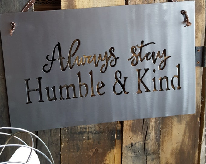 Metal Sign, Always Stay Humble and Kind, Metal Sign, Rustic Sign, Rustic Home Decor, Farmhouse sign, Farmhouse Decor, Gifts, Lyric Sign