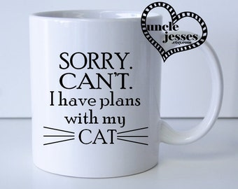Sorry. Can't. I have plans with my CAT **Mug, Water Bottle and/or Thermos Tumbler**