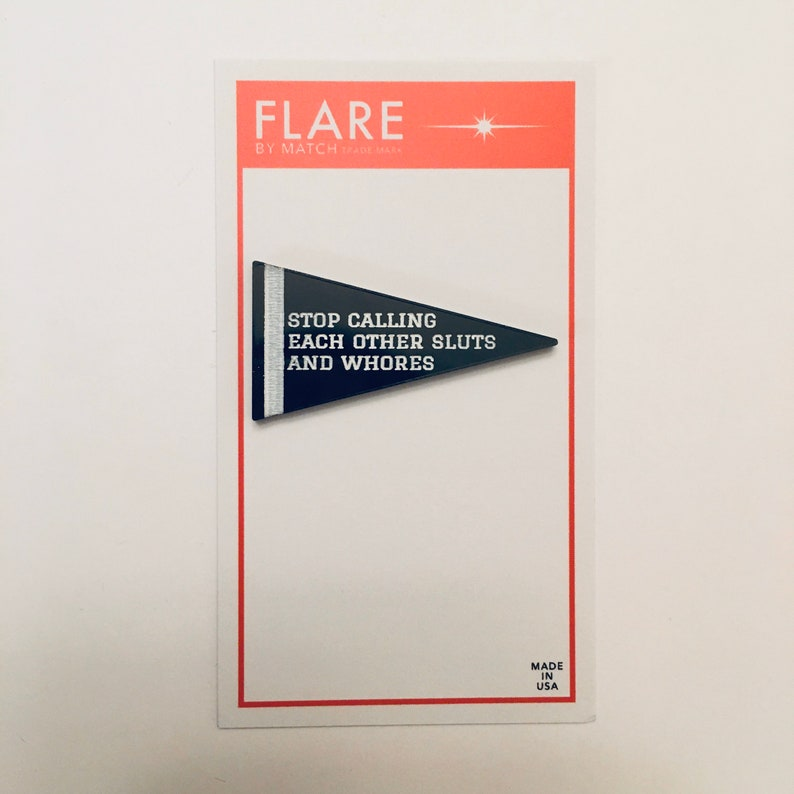 Flare Mean Girls Pennant Lapel Pin Stop Calling Each Other Sluts and Whores
