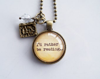 I'd Rather Be Reading Necklace - Bibliophile Pendant - Custom Jewelry - Literary Jewelry - Book Lover Necklace - Gift For Author or Writer