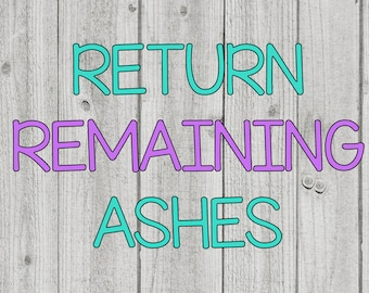 RETURN REMAINING ASHES