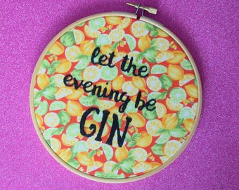 SALE! Let The Evening Be Gin Embroidery Hoop Art