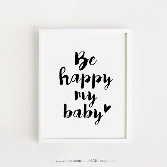 Printable Be happy my baby quotes Poster Sign White and black simple Cute  Nursery Wall art Decor art print download INSTANT DOWNLOAD